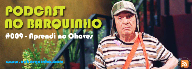No Barquinho #009 – Aprendi no Chaves