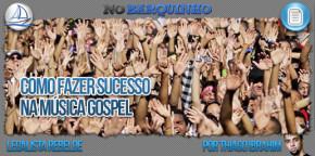 Como fazer sucesso na música gospel