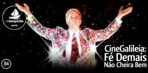#NB84 – CineGalileia: Fé Demais Não Cheira Bem