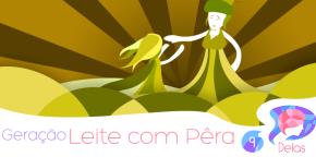 Delas #09 – Geração Leite com Pera