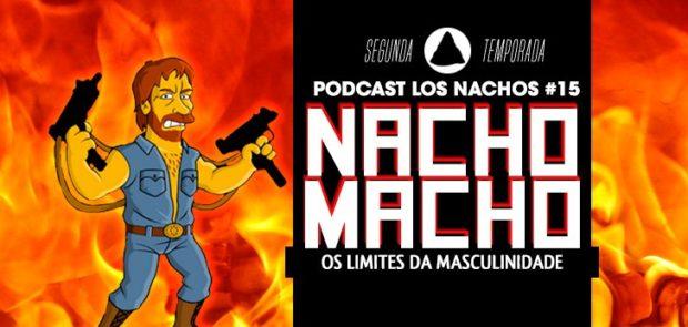 Podcast Los Nachos #15 - Os Limites da Masculinidade